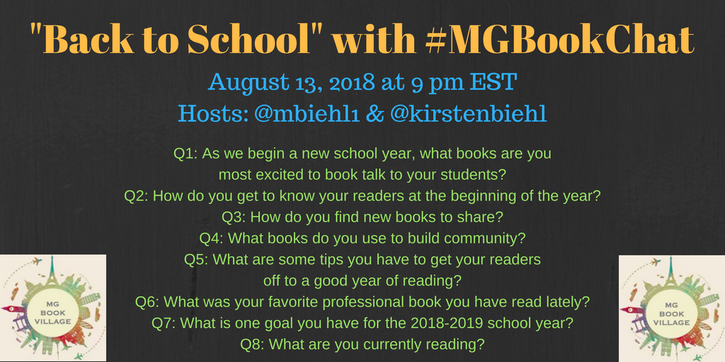 _Back to School_ with #MGBookChatAugust 13, 2018 at 9 pm ESTHosts_ @mbiehl1 & @kirstenbiehlQ1_ As we begin a new school year, what books are you most excited to book talk to your students_Q2_ How do you get to know y.png