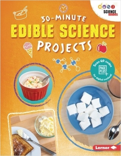 Cover of 30-MINUTE EDIBLE SCIENCE PROJECTS, with link to book's page on publisher's website.